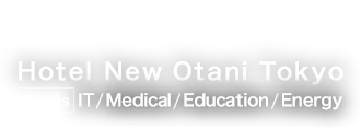 April 9-10 2014 @Hotel New Otani Tokyo, Fields: IT / Medical / Education / Energy